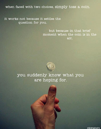 There's an odd but profound truth to be found in tossing a coin to make a decision