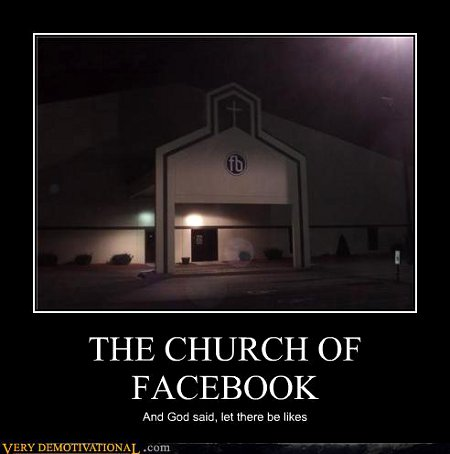 Demotivational Posters - The Church of Facebook