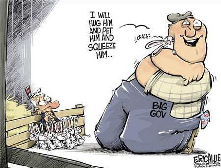 Big Government - I'll hug him and and pet him and squeeze him...