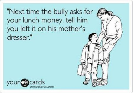 When a Bully Wants Your Lunch Money...