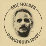 Eric Holder - Dangerous Idiot