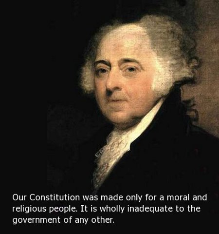 Our Constitution was made only for a moral and religious people. It is wholly inadequate to the government of any other.