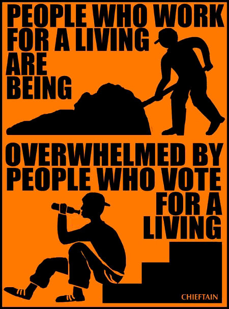 People who work for a living are being overwhelmed by people who vote for a living