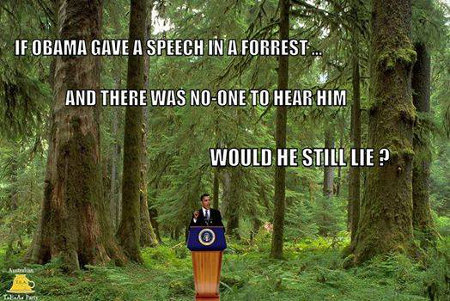 If Obama gave a speech in a forest and there was no-one to hear him would he still lie