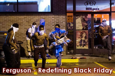 The ghetto thugs in Ferguson were redefining Black Friday shopping