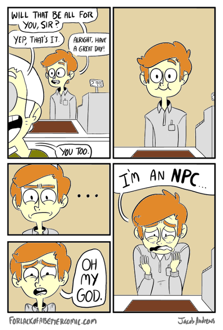 Oh my God! I'm an NPC!