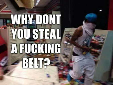 Why don't you steal a fucking belt, Nigger?