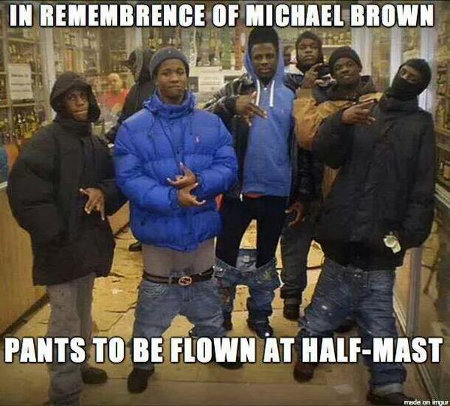 Sagging, buck Nigger, ghetto thugs...for Michael Brown