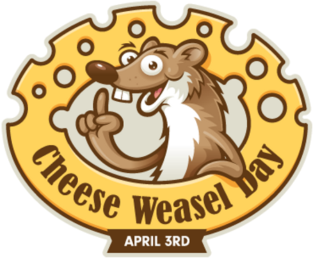 April 3rd Cheese Weasel Day