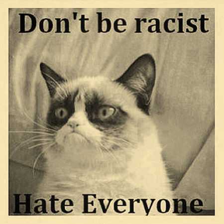 Don't Be Racist. Hate Everyone