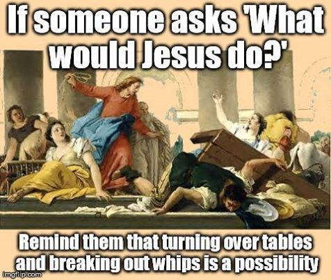 What Would Jesus Do? Perhaps other and more than many believe