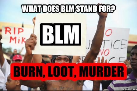 #BLM = Burn, Loot, Murder