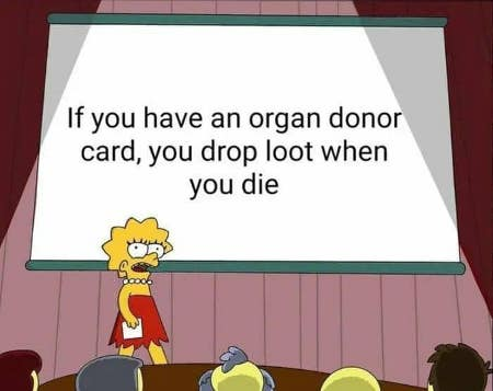 Loot Drops - If you have an organ donor card, you will drop loot when you die :D