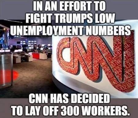 CNN Fights Trump's Low Unemployment Numbers By laying Off Workers